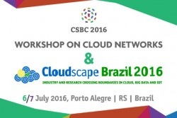 Workshop on Cloud Networks & Cloudscape Brazil: a prime EU-Brazil forum on Cloud Computing with research and industry under one roof