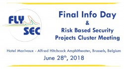 FlySec Final Info Day and Risk - Based Security Projects Cluster Meeting